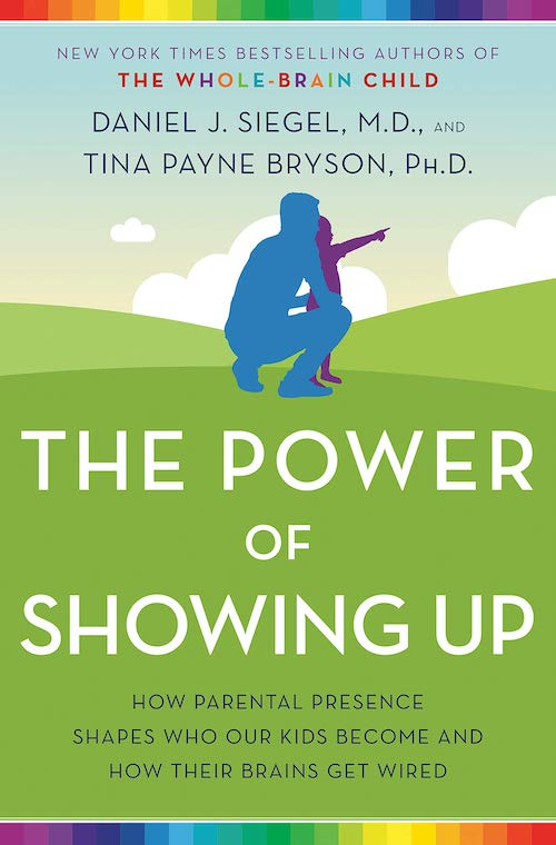 The Power of Showing Up by Daniel Siegel and Tina Payne Bryson