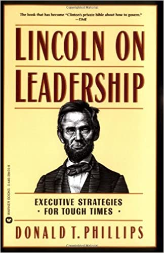 Lincoln On Leadership: Executive Strategies for Tough Times by Donald Phillips