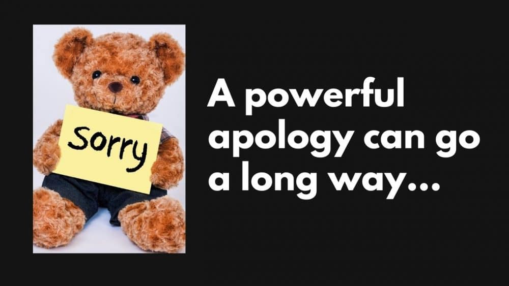 A powerful apology can go a long way