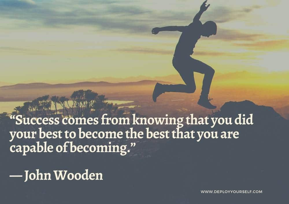 Success comes from knowing that you did your best to become the best that you are capable of becoming - John Wooden
