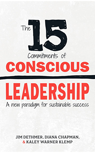 The 15 Commitments of Conscious Leadership by Jim Dethmer, Diana Chapman, and Kaley Klemp