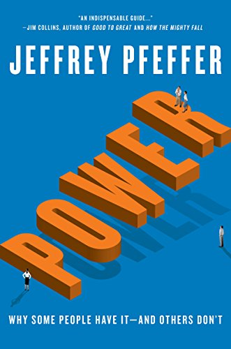 Power: Why Some People Have It—and Others Don't by Jeffrey Pfeffer