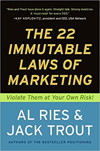 The 22 Immutable Laws of Marketing by Al Reis and Jack Trout