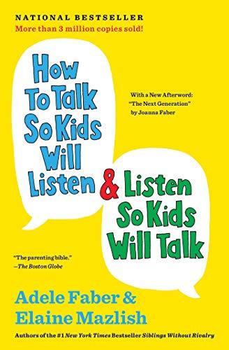 How to Talk So Kids Will Listen & Listen So Kids Will Talk (1996) by Adele Faber and Elaine Mazlish