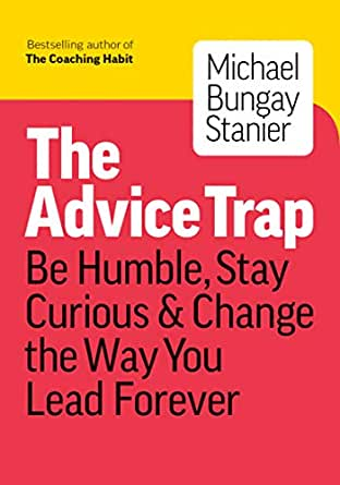 The Advice Trap (2020) by Michael Bungay Stanier