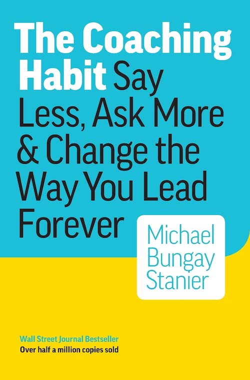 The Coaching Habit (2016) by Michael Bungay Stanier
