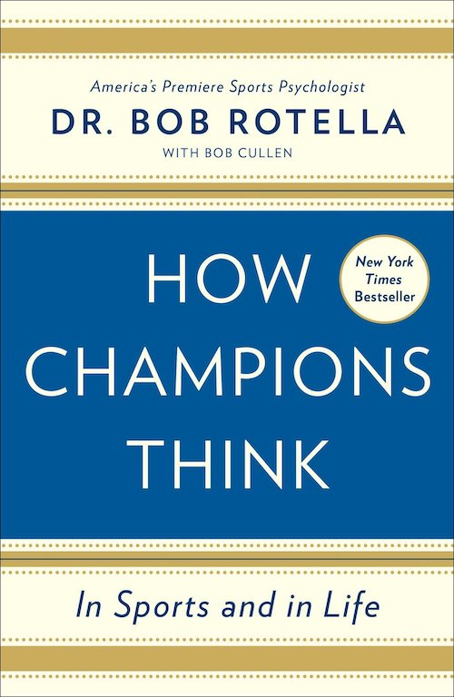 How Champions Think (2015) by Dr. Bob Rotella and Bob Cullen