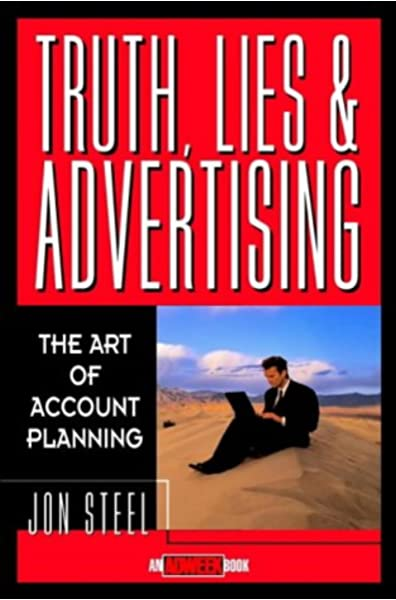 Truth, Lies and Advertising by Jon Steel Book Review and Summary