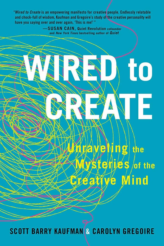 Wired to Create: Unraveling the Mysteries of the Creative Mind by Scott Barry Kaufman and Carolyn Gregoire